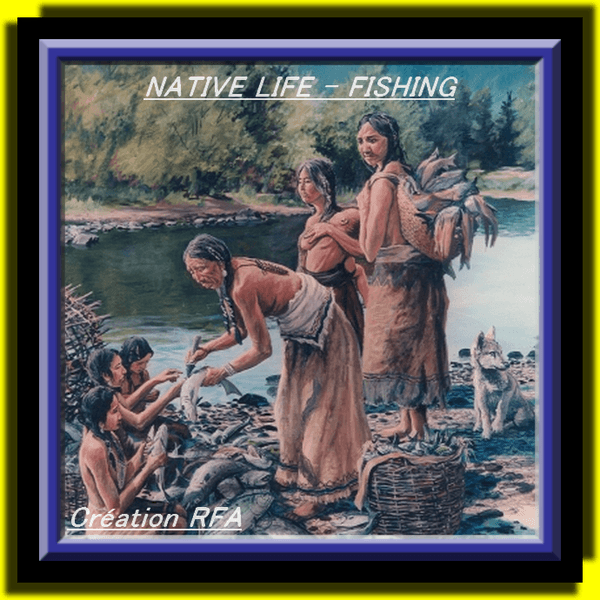 NATIVE LIFE - FISHING (VIE AMÉRINDIENNE - LA PÊCHE)